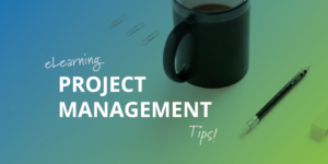 eLearning Project Management Tips
