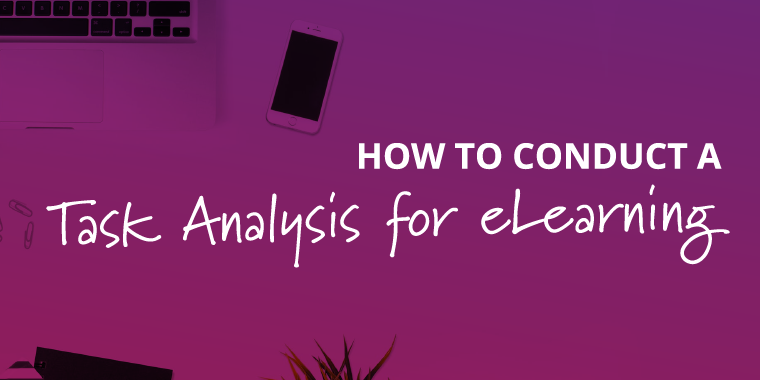 How to Conduct an eLearning Task Analysis by Tim Slade