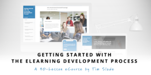 Getting Started with the eLearning Development Process eCourse by Tim Slade