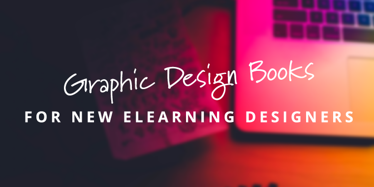 graphic design books for new eLearning designers tim slade