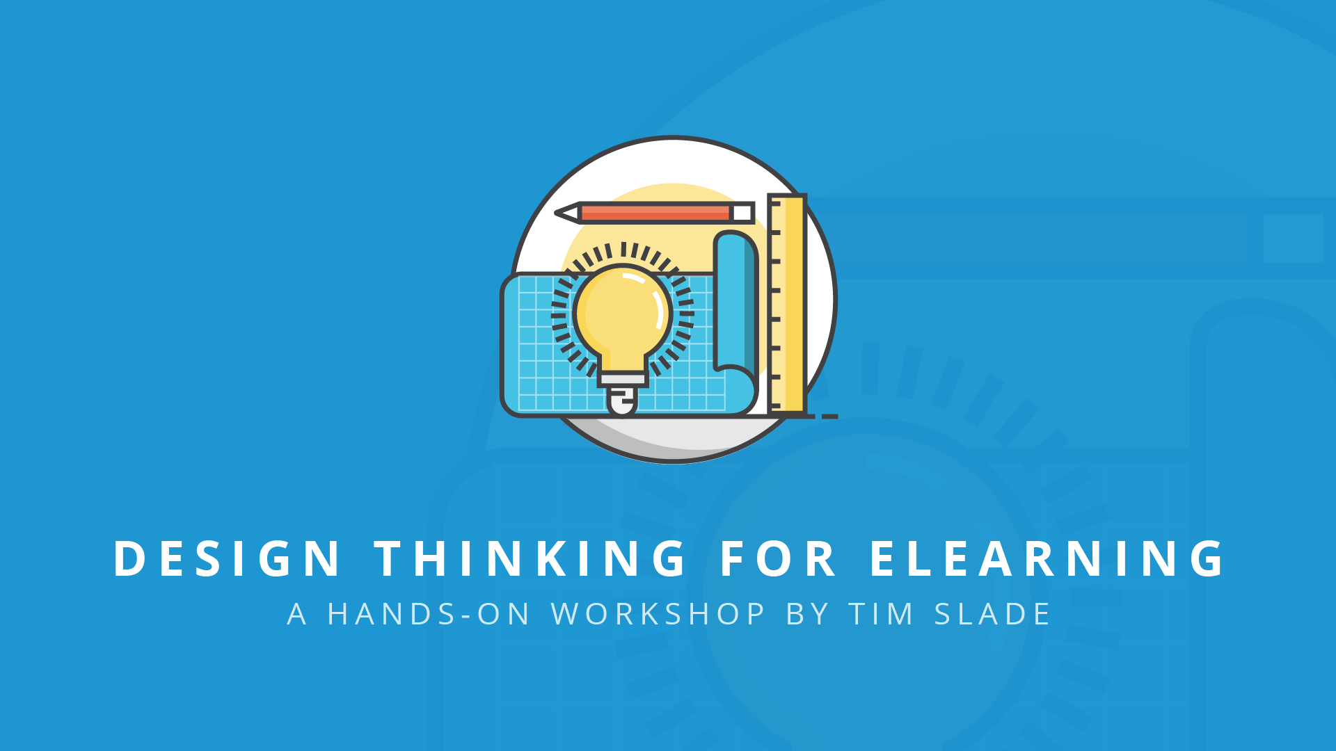 Design Thinking for eLearning - eLearning Workshops by Tim Slade