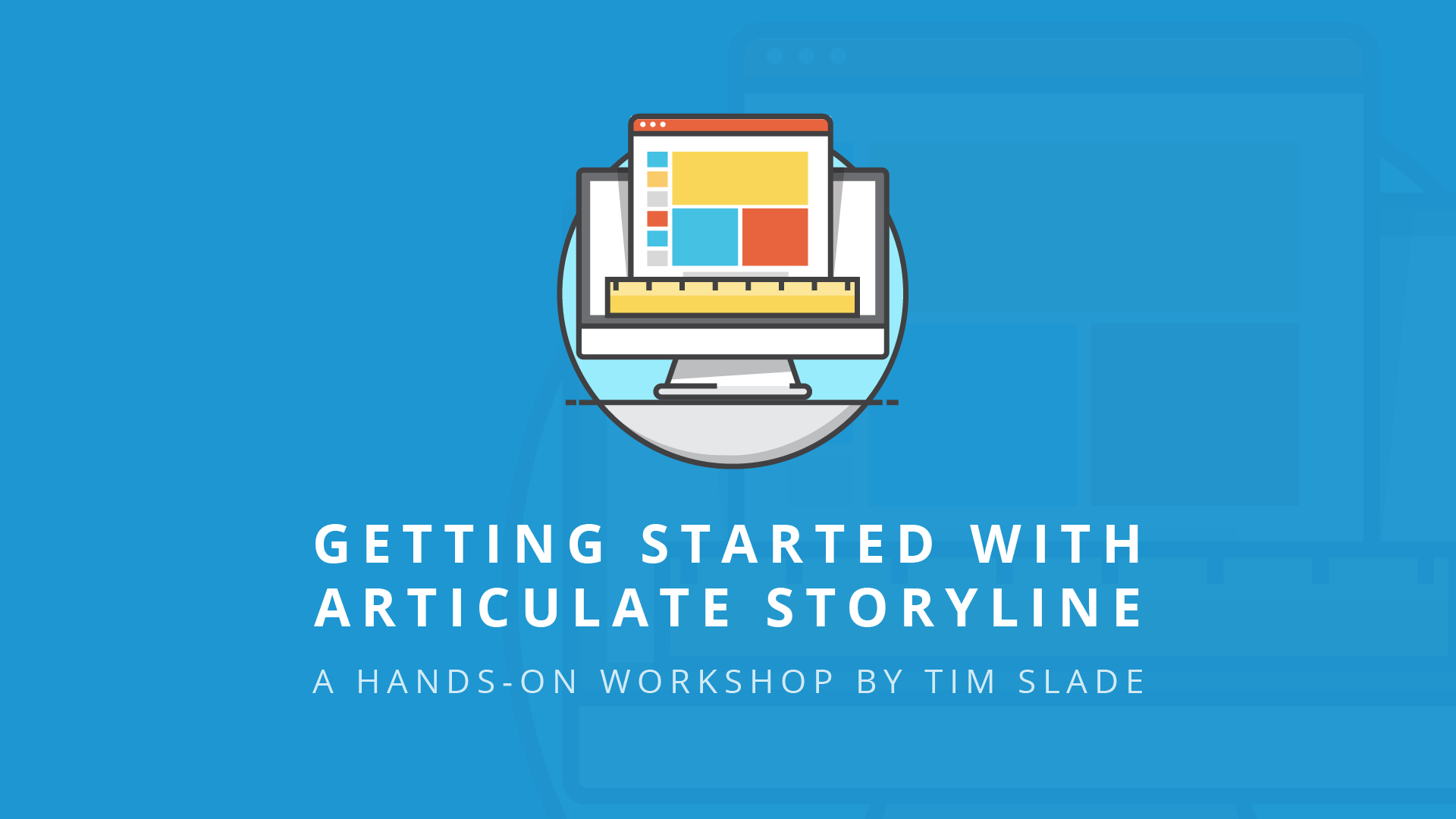 getting started with articulate storyline - eLearning Workshops by Tim Slade