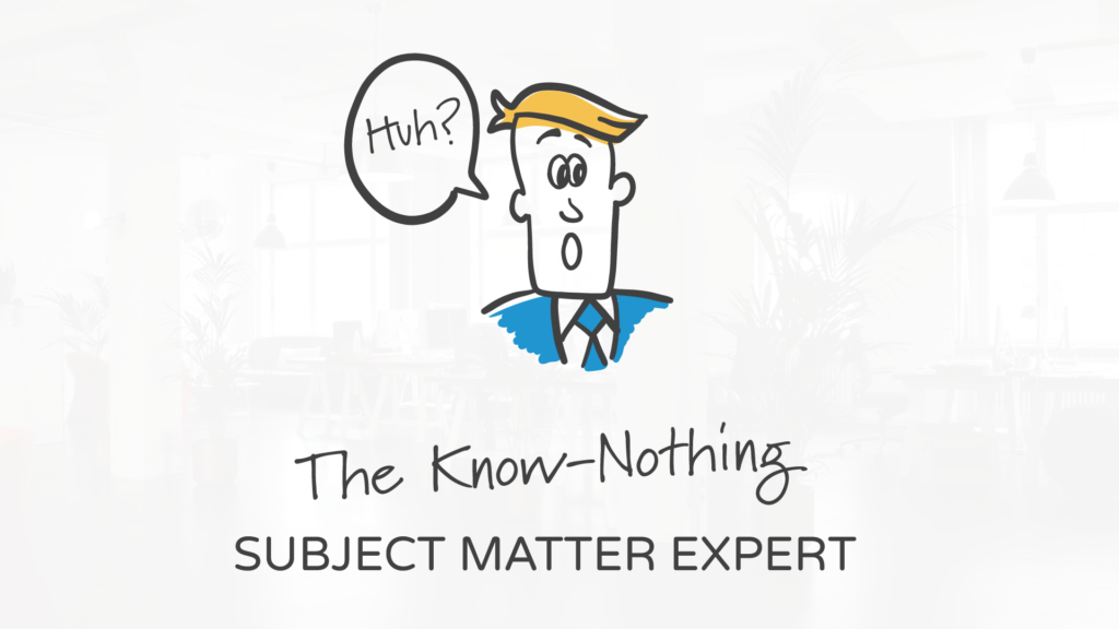 The Know-Nothing Subject Matter Expert | The 5 Types of Subject Matter Experts and How to Deal with Them by Tim Slade Freelance eLearning developer