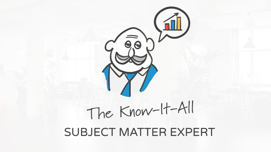 The Know-It-All Subject Matter Expert | The 5 Types of Subject Matter Experts and How to Deal with Them by Tim Slade Freelance eLearning developer