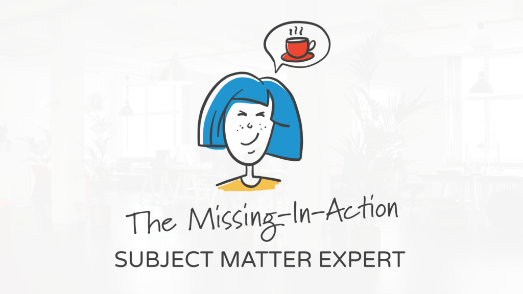 The Missing-In-Action Subject Matter Expert | The 5 Types of Subject Matter Experts and How to Deal with Them by Tim Slade Freelance eLearning developer