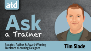 ATD Advice Column: Ask a Trainer | Tim Slade | eLearning Blog