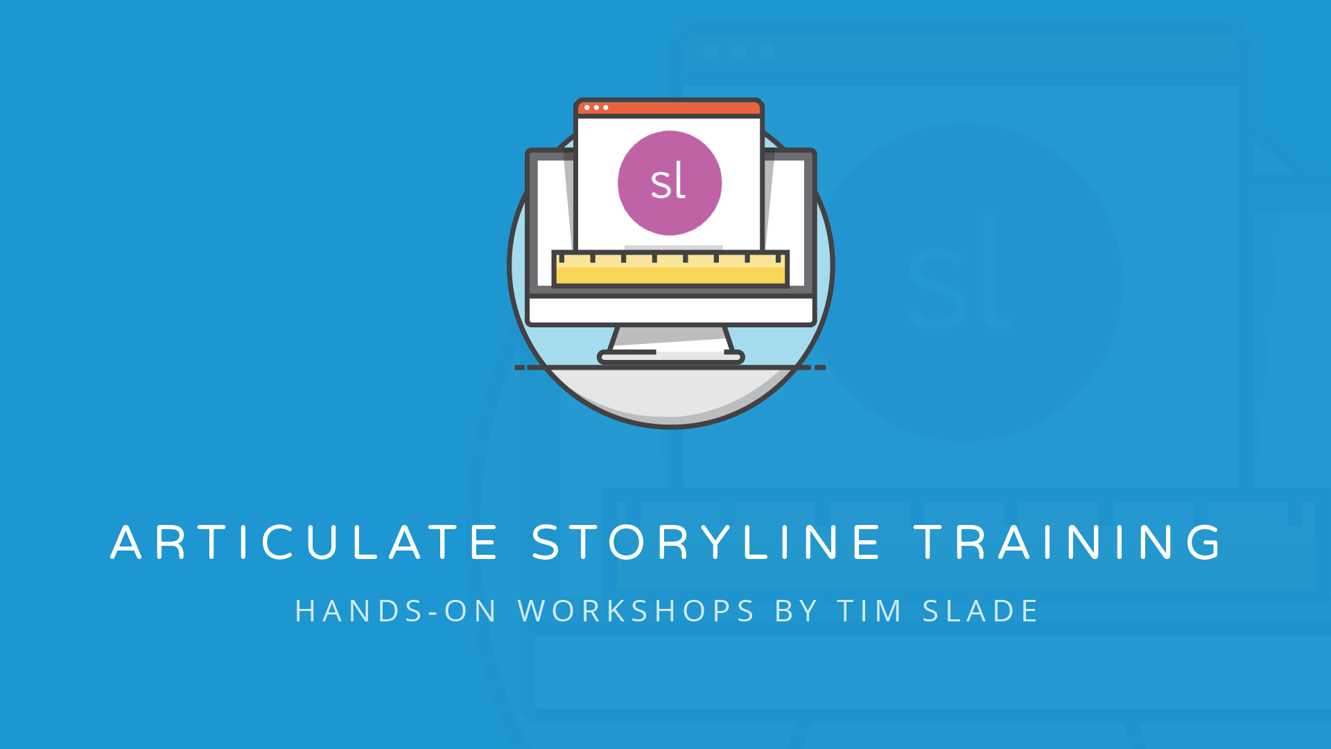 Hands-on Articulate Storyline Training Workshop by Tim Slade, Advanced Articulate Storyline Training, eLearning Workshops